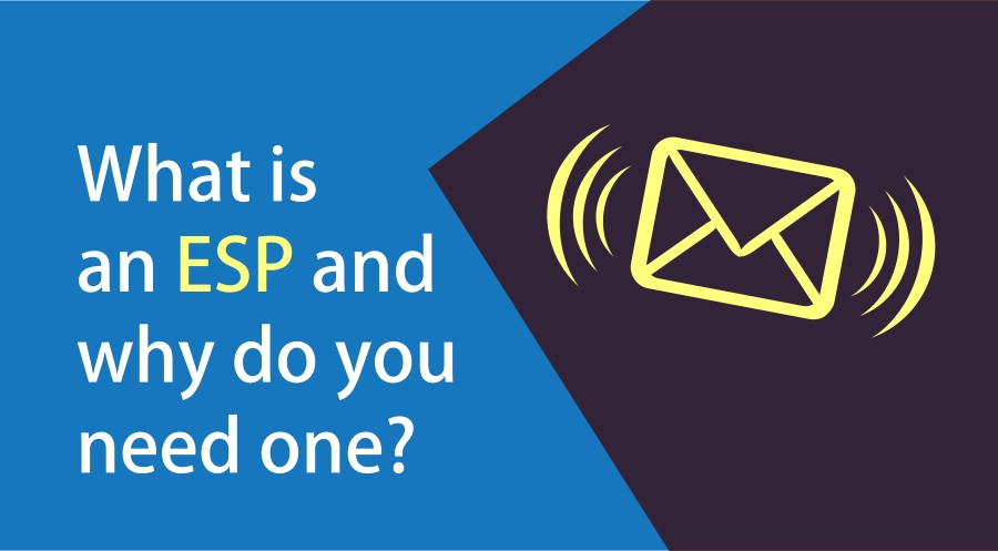 What is an ESP (Email Service Provider) and why do you need one?